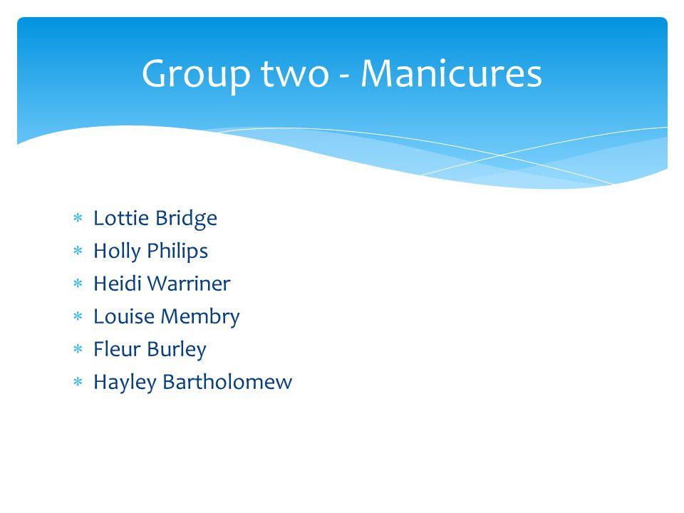  Lottie Bridge  Holly Philips  Heidi Warriner  Louise Membry  Fleur Burley  Hayley Bartholomew Group two - Manicures