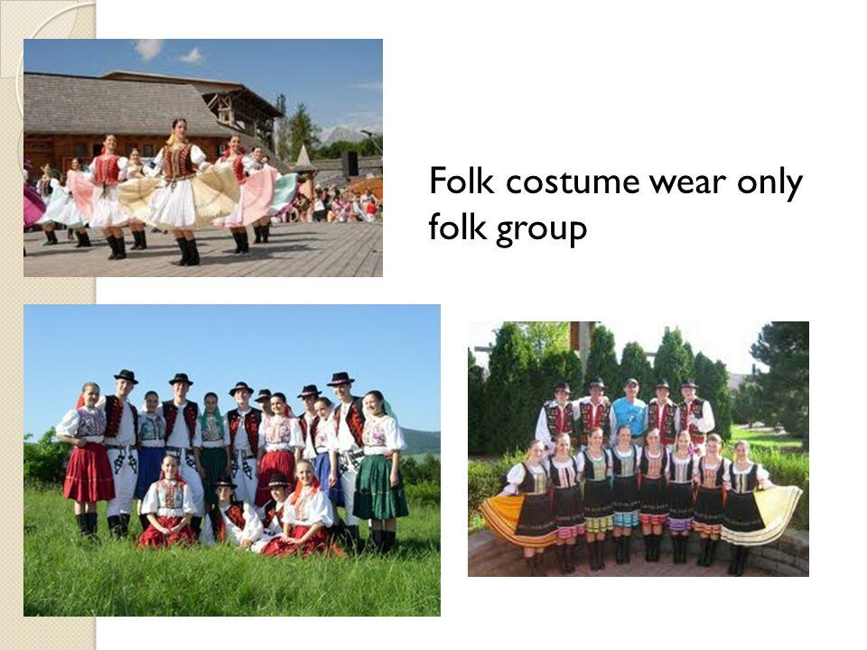 Now Folk costume wear only folk group