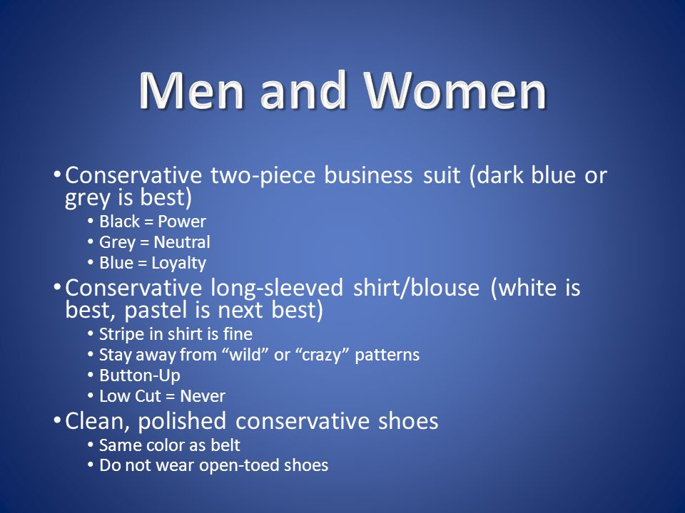 Conservative two-piece business suit (dark blue or grey is best) Black = Power Grey = Neutral Blue = Loyalty Conservative long-sleeved shirt/blouse (w