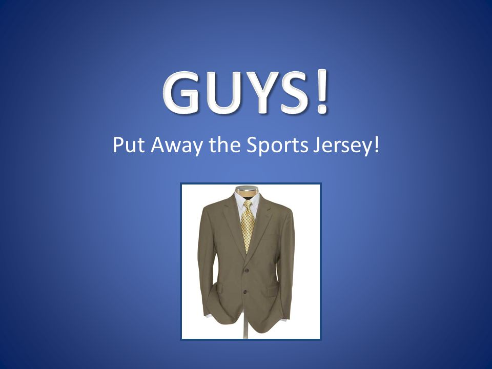 Put Away the Sports Jersey!