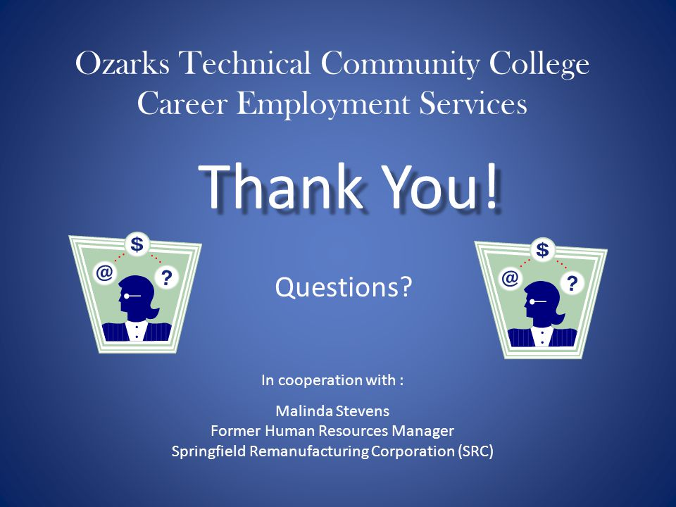 Ozarks Technical Community College Career Employment Services Thank You! Questions? In cooperation with : Malinda Stevens Former Human Resources Manag