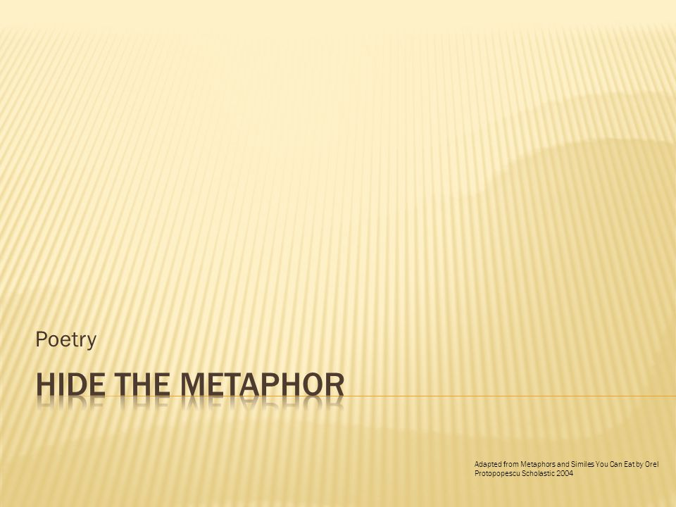 Poetry Adapted from Metaphors and Similes You Can Eat by Orel Protopopescu Scholastic 2004