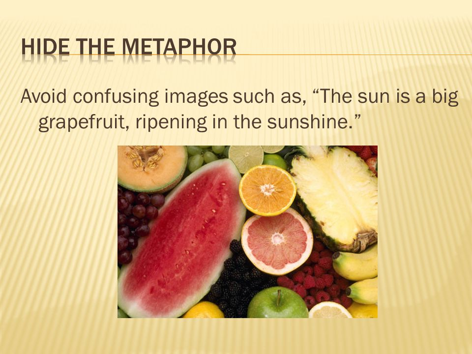 """Avoid confusing images such as, """"The sun is a big grapefruit, ripening in the sunshine."""""""