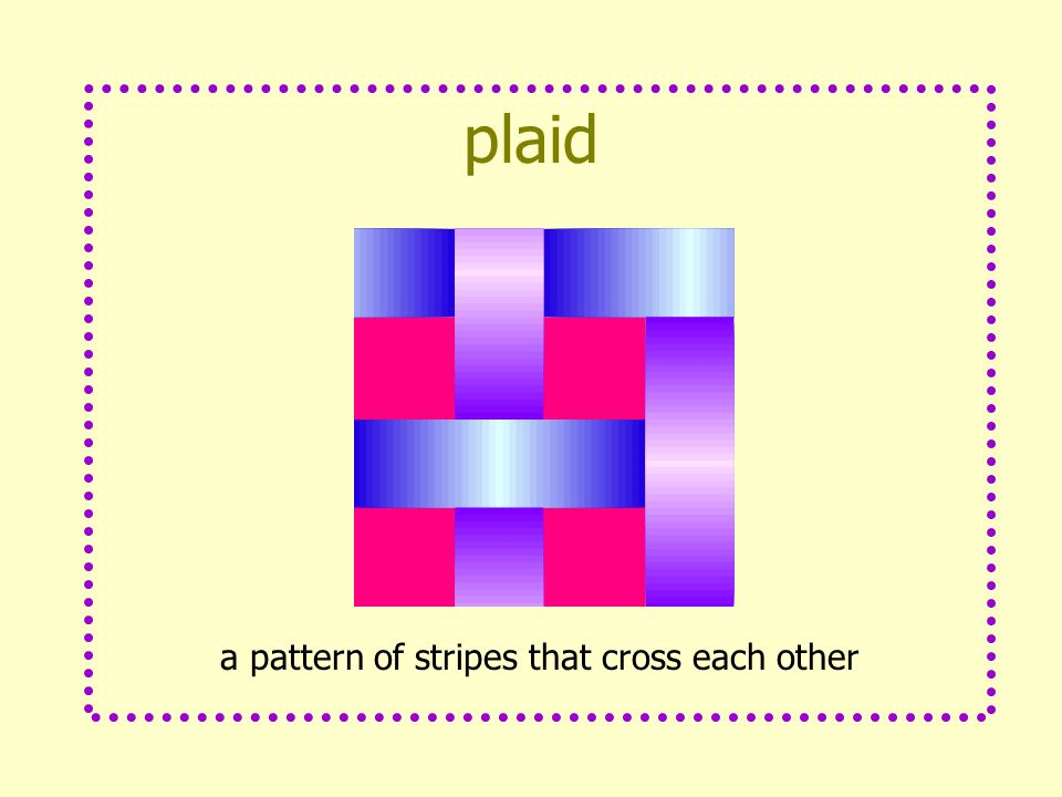 plaid a pattern of stripes that cross each other