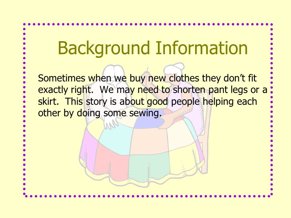 Background Information Sometimes when we buy new clothes they don't fit exactly right.