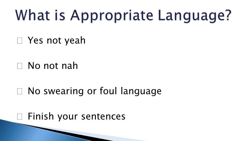 ★ Yes not yeah ★ No not nah ★ No swearing or foul language ★ Finish your sentences