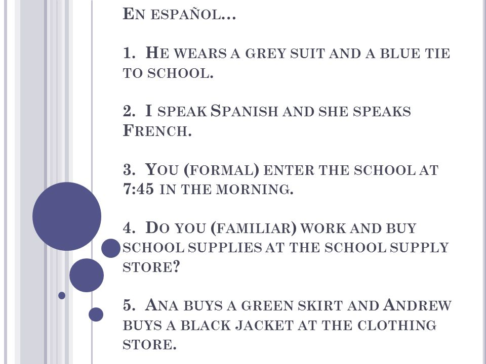 E N ESPAÑOL … 1. H E WEARS A GREY SUIT AND A BLUE TIE TO SCHOOL.