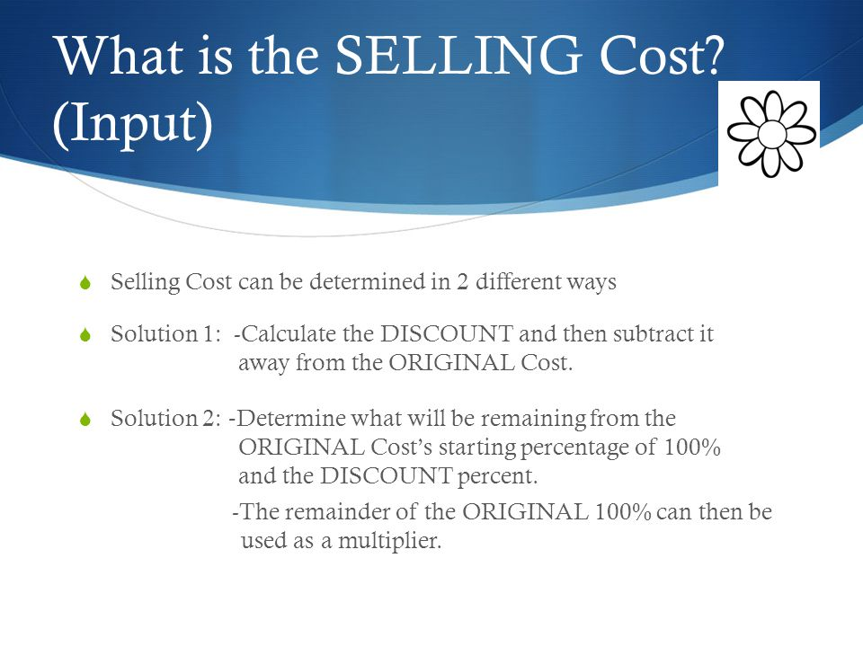 What is a Discount. (Input)  A discount is an amount REMOVED from the Original Cost of an item.