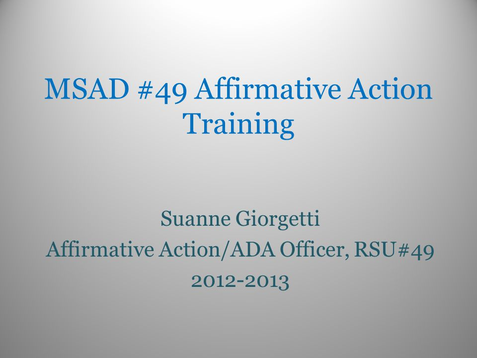 MSAD #49 Affirmative Action Training Suanne Giorgetti Affirmative Action/ADA Officer, RSU#49 2012-2013