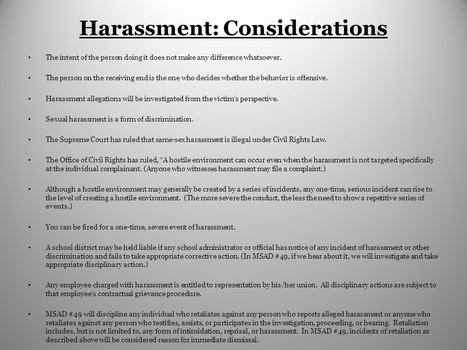 Harassment: Considerations The intent of the person doing it does not make any difference whatsoever.