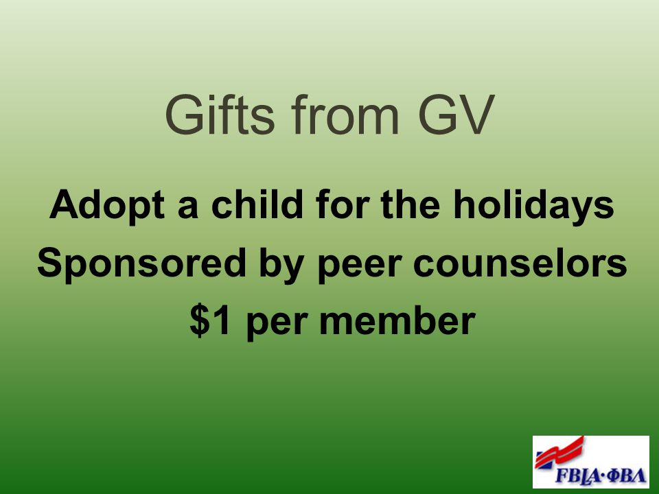 Gifts from GV Adopt a child for the holidays Sponsored by peer counselors $1 per member