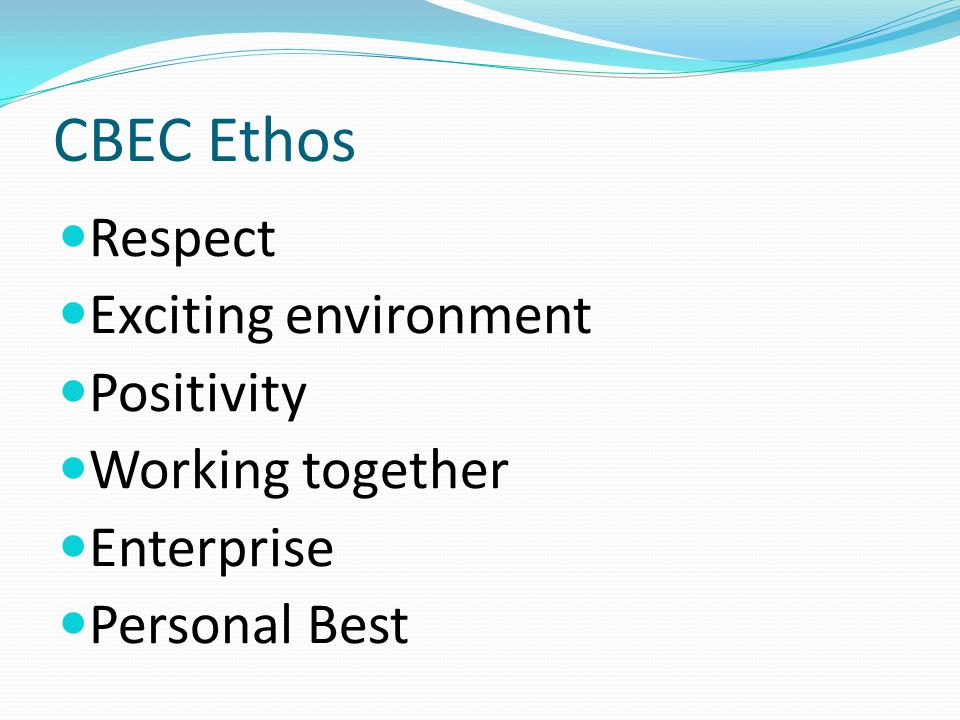Respect Exciting environment Positivity Working together Enterprise Personal Best CBEC Ethos