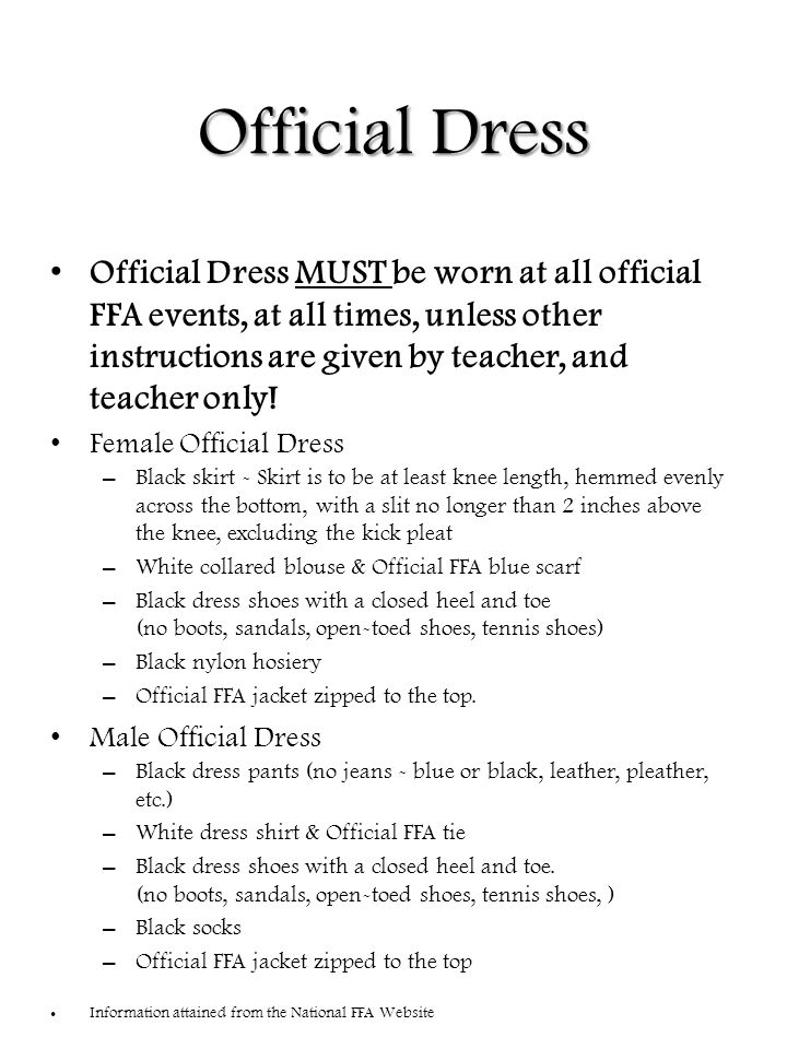 Official Dress Official Dress MUST be worn at all official FFA events, at all times, unless other instructions are given by teacher, and teacher only.