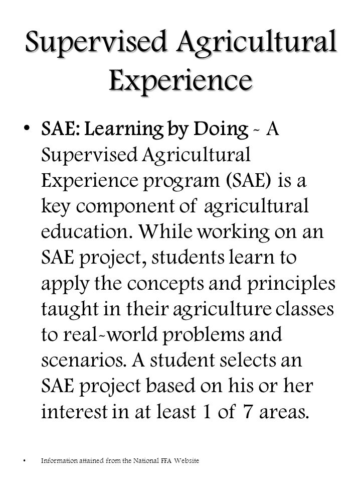 Supervised Agricultural Experience SAE: Learning by Doing - A Supervised Agricultural Experience program (SAE) is a key component of agricultural education.