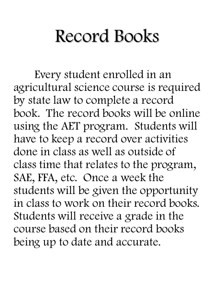 Record Books Every student enrolled in an agricultural science course is required by state law to complete a record book.