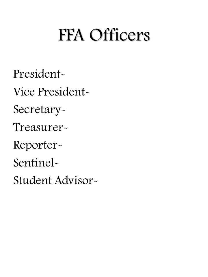 FFA Officers President- Vice President- Secretary- Treasurer- Reporter- Sentinel- Student Advisor-