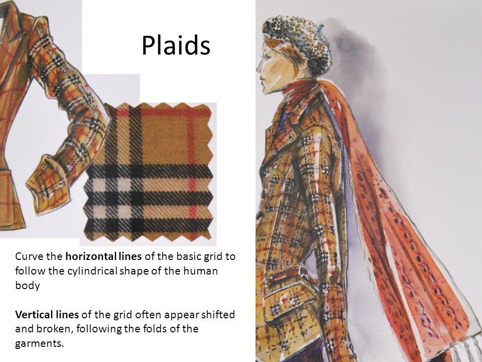 Plaids Curve the horizontal lines of the basic grid to follow the cylindrical shape of the human body Vertical lines of the grid often appear shifted and broken, following the folds of the garments.