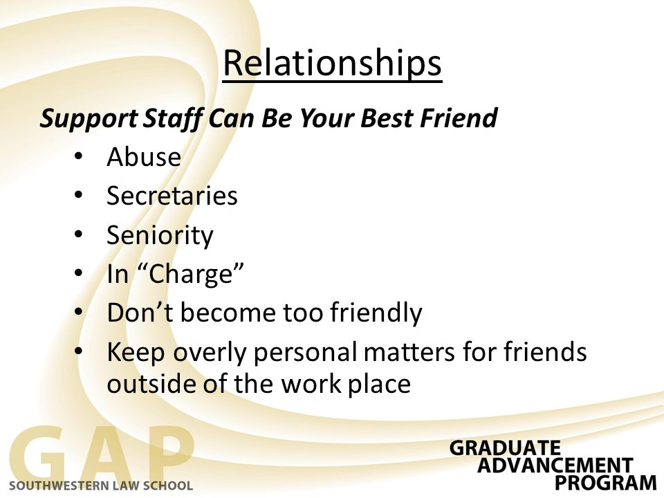"Relationships Support Staff Can Be Your Best Friend Abuse Secretaries Seniority In ""Charge"" Don't become too friendly Keep overly personal matters for"