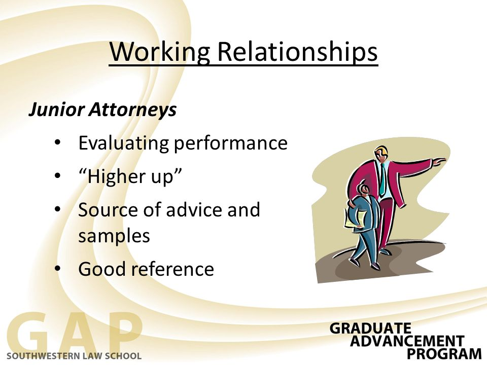"Working Relationships Junior Attorneys Evaluating performance ""Higher up"" Source of advice and samples Good reference"