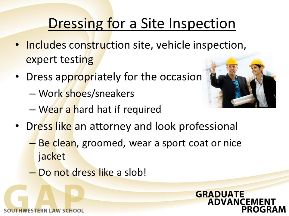 Dressing for a Site Inspection Includes construction site, vehicle inspection, expert testing Dress appropriately for the occasion – Work shoes/sneake