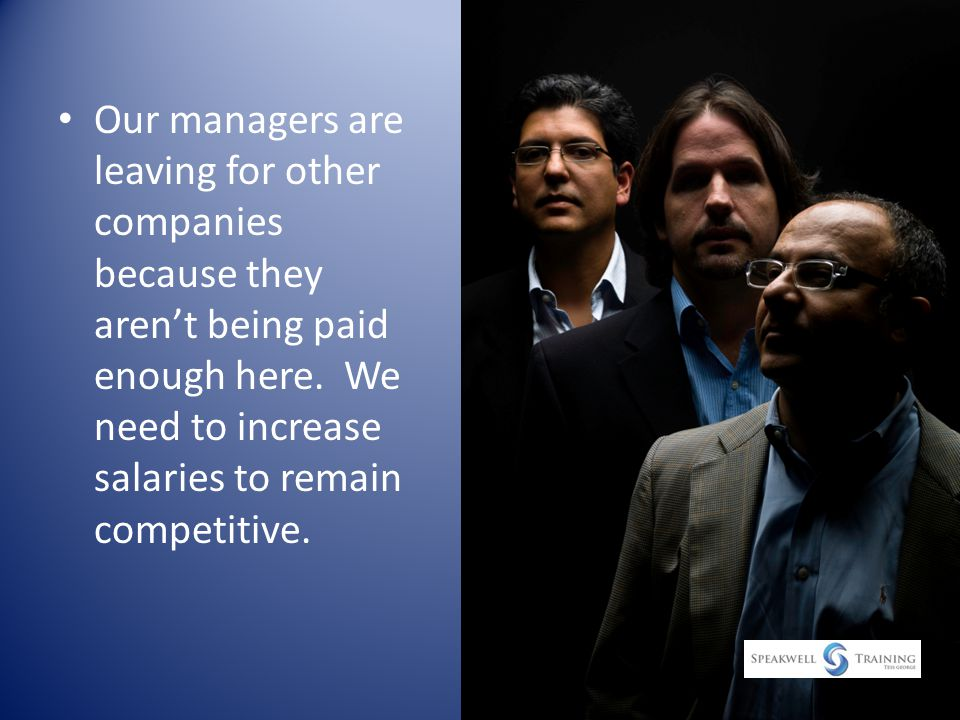 Our managers are leaving for other companies because they aren't being paid enough here.