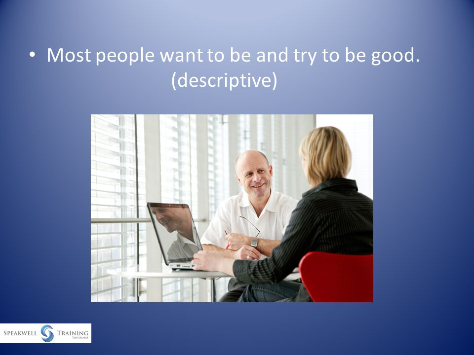 Most people want to be and try to be good. (descriptive)