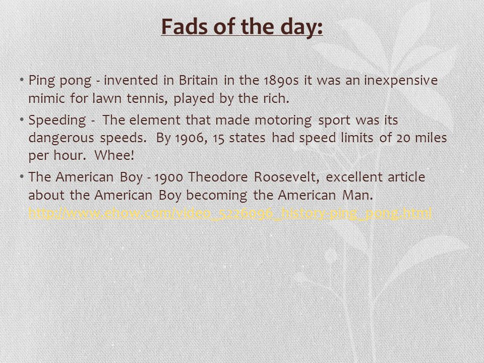 Fads of the day: Ping pong - invented in Britain in the 1890s it was an inexpensive mimic for lawn tennis, played by the rich.