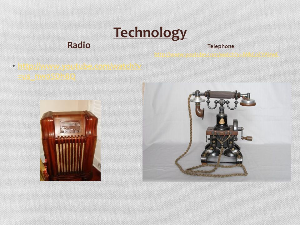 Technology http://www.youtube.com/watch v =us_nw0SDh8Q http://www.youtube.com/watch v =us_nw0SDh8Q Radio Telephone http://www.youtube.com/watch v=lWkEoEYAVwE