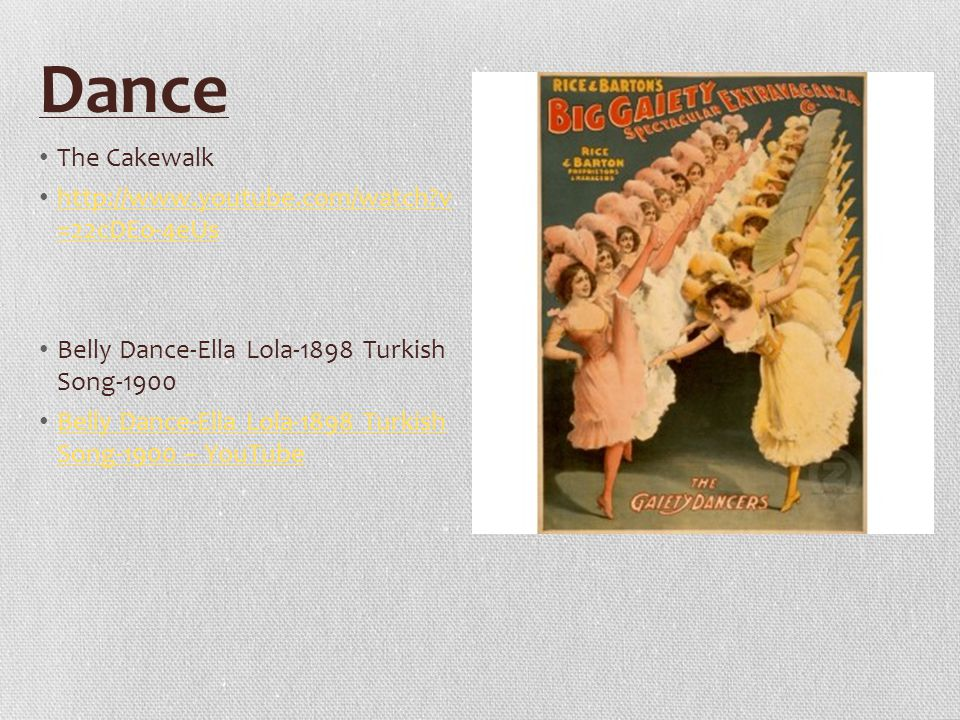 Dance The Cakewalk http://www.youtube.com/watch v =22cDEo-4eUs http://www.youtube.com/watch v =22cDEo-4eUs Belly Dance-Ella Lola-1898 Turkish Song-1900 Belly Dance-Ella Lola-1898 Turkish Song-1900 – YouTube Belly Dance-Ella Lola-1898 Turkish Song-1900 – YouTube