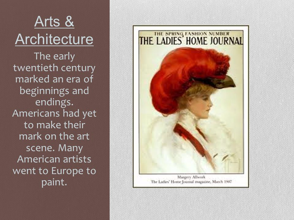 Arts & Architecture The early twentieth century marked an era of beginnings and endings.