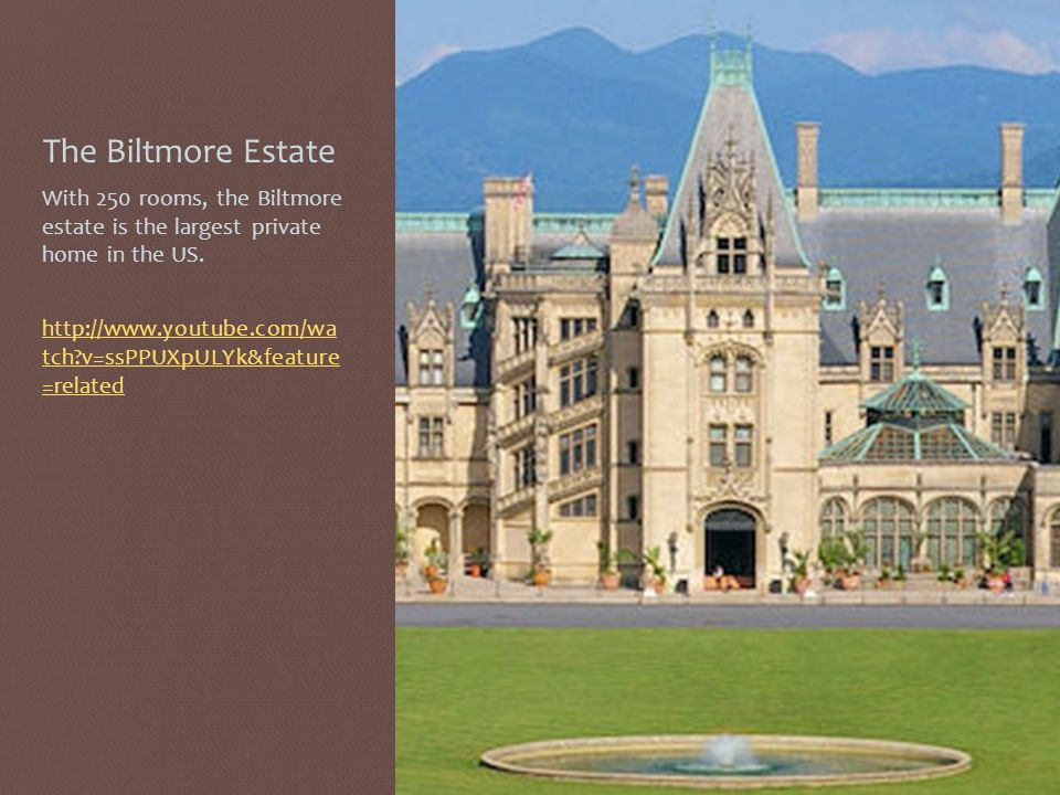 The Biltmore Estate With 250 rooms, the Biltmore estate is the largest private home in the US.