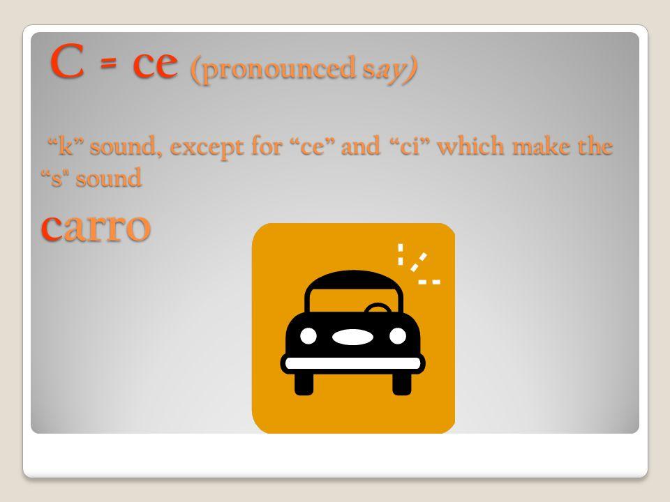 V=ve, ve pequeña (pronounced bay) like the English b, though sometimes a softer sound; never English v vaca