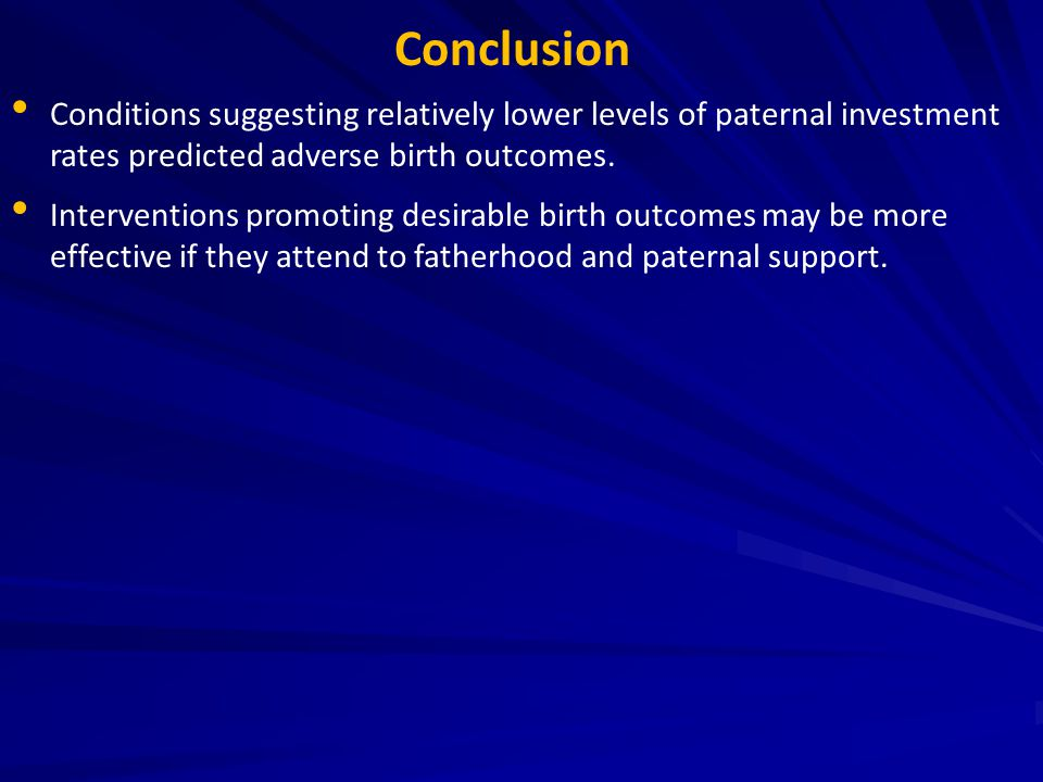 Conclusion Conditions suggesting relatively lower levels of paternal investment rates predicted adverse birth outcomes. Interventions promoting desira