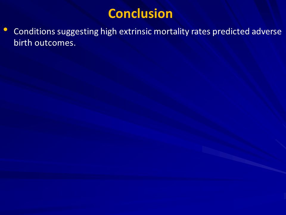 Conditions suggesting high extrinsic mortality rates predicted adverse birth outcomes.