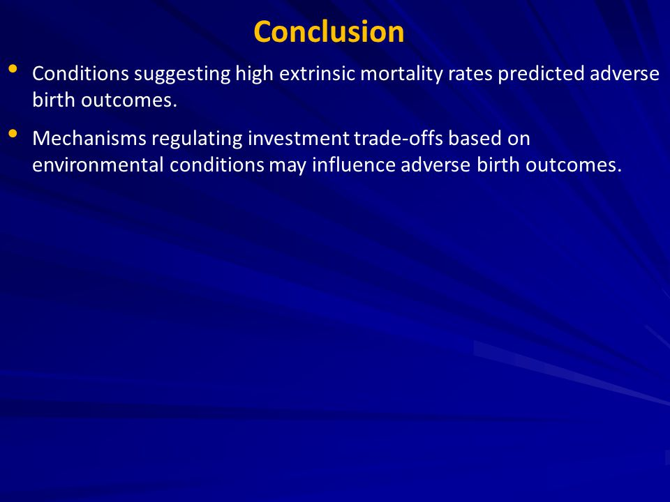 Conclusion Conditions suggesting high extrinsic mortality rates predicted adverse birth outcomes. Mechanisms regulating investment trade-offs based on