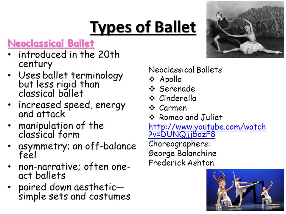Types of Ballet Neoclassical Ballet introduced in the 20th century Uses ballet terminology but less rigid than classical ballet increased speed, energ