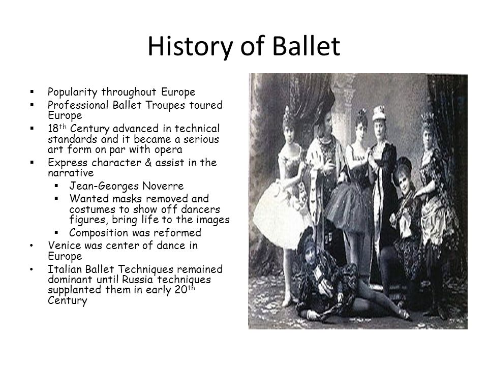 History of Ballet  Popularity throughout Europe  Professional Ballet Troupes toured Europe  18 th Century advanced in technical standards and it be