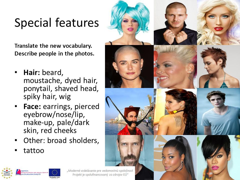 Special features Translate the new vocabulary. Describe people in the photos.