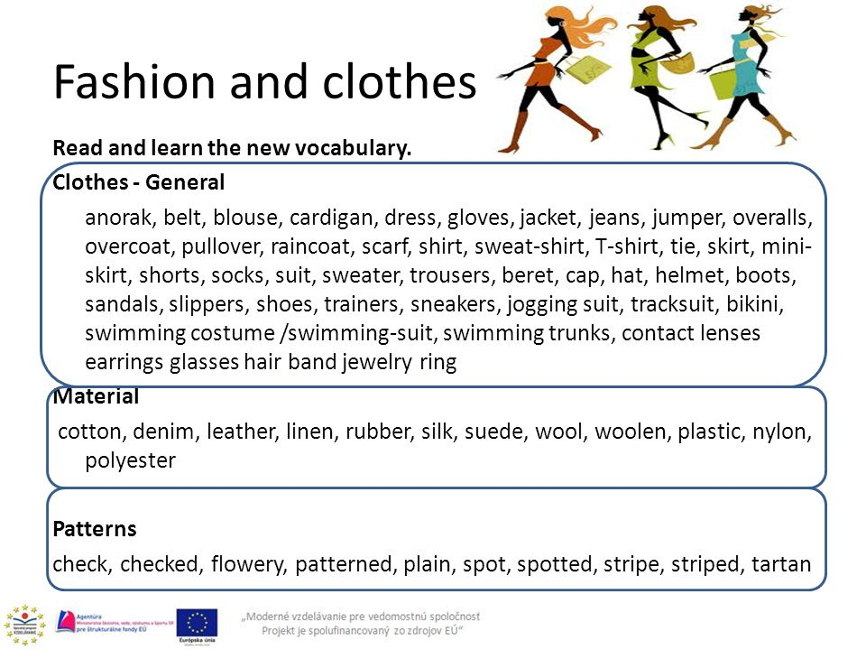 Fashion and clothes Read and learn the new vocabulary. Clothes - General anorak, belt, blouse, cardigan, dress, gloves, jacket, jeans, jumper, overall
