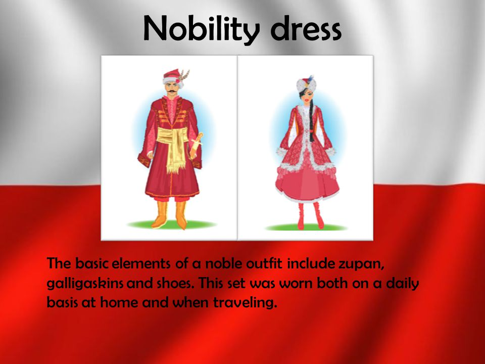 Nobility dress The basic elements of a noble outfit include zupan, galligaskins and shoes. This set was worn both on a daily basis at home and when tr