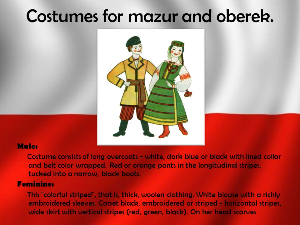 Costumes for mazur and oberek. Male: Costume consists of long overcoats - white, dark blue or black with lined collar and belt color wrapped. Red or o
