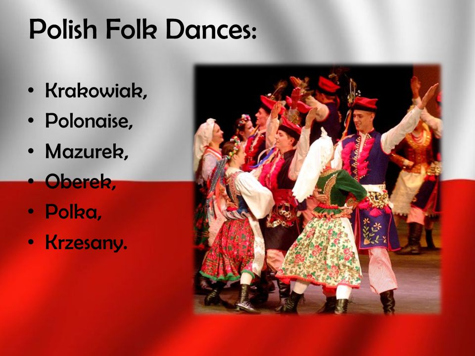 Polish Folk Dances: Krakowiak, Polonaise, Mazurek, Oberek, Polka, Krzesany.