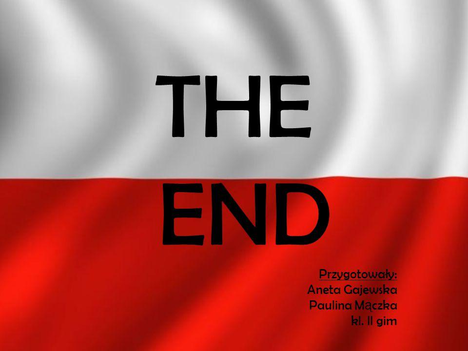 THE END Przygotowały: Aneta Gajewska Paulina M ą czka kl. II gim