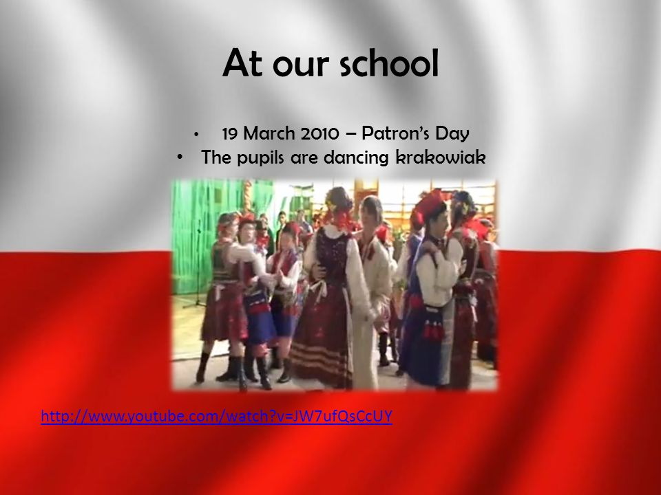At our school 19 March 2010 – Patron's Day The pupils are dancing krakowiak http://www.youtube.com/watch?v=JW7ufQsCcUY