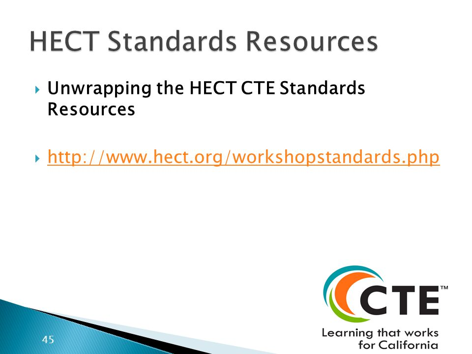  Unwrapping the HECT CTE Standards Resources  http://www.hect.org/workshopstandards.php http://www.hect.org/workshopstandards.php 45