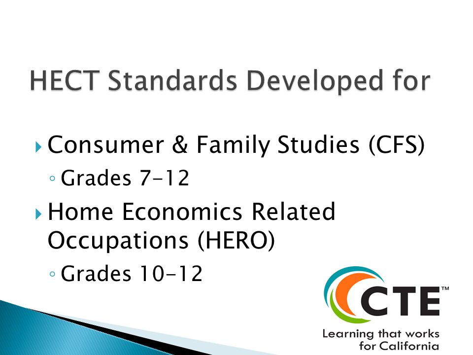  Consumer & Family Studies (CFS) ◦ Grades 7-12  Home Economics Related Occupations (HERO) ◦ Grades 10-12