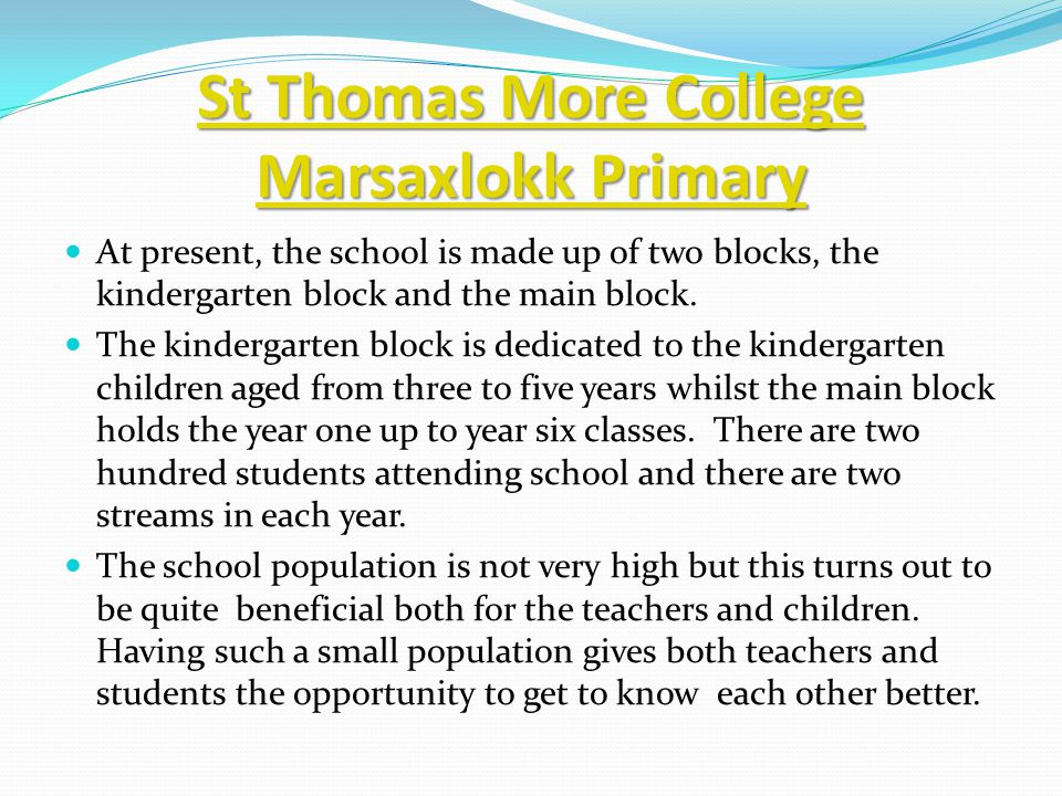 St Thomas More College Marsaxlokk Primary St Thomas More College Marsaxlokk Primary At present, the school is made up of two blocks, the kindergarten block and the main block.