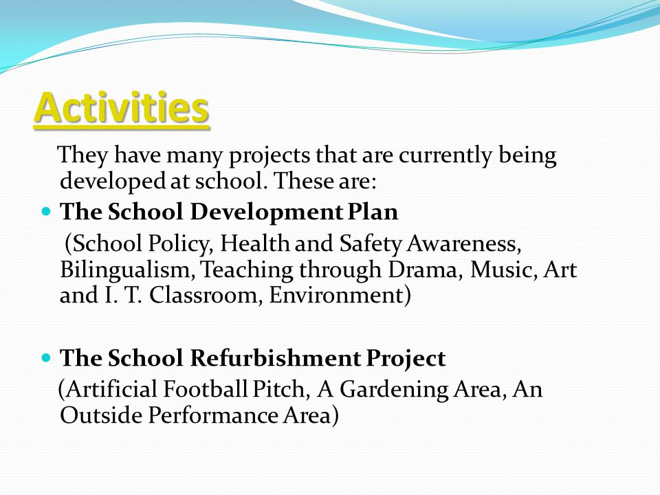 Activities They have many projects that are currently being developed at school.