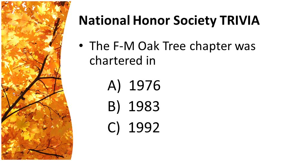National Honor Society TRIVIA The F-M Oak Tree chapter was chartered in A) 1976 B) 1983 C) 1992