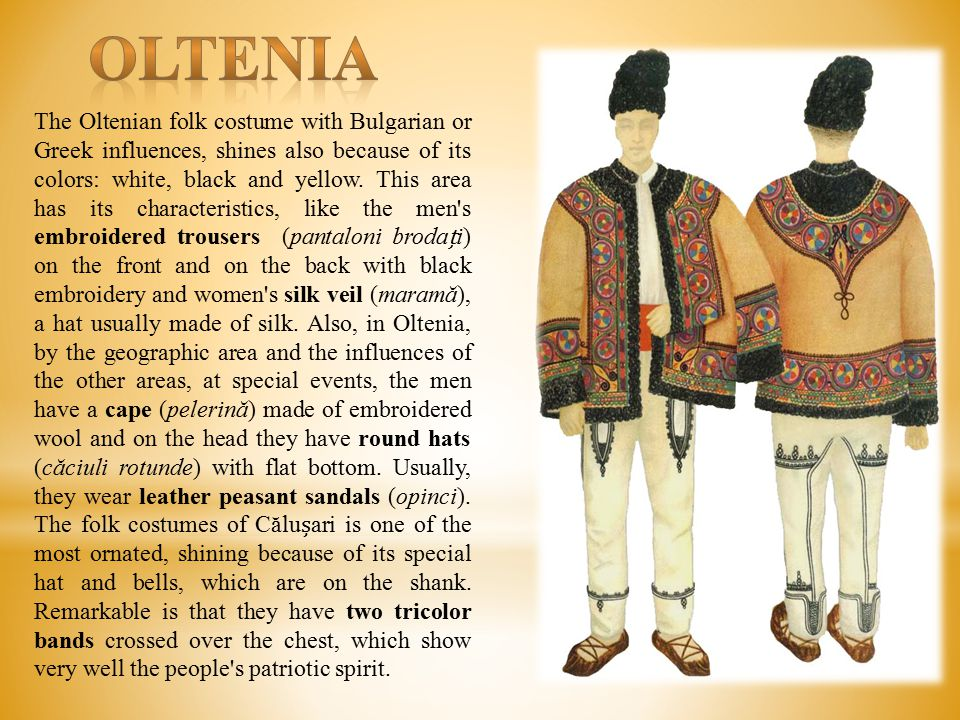 The Oltenian folk costume with Bulgarian or Greek influences, shines also because of its colors: white, black and yellow.